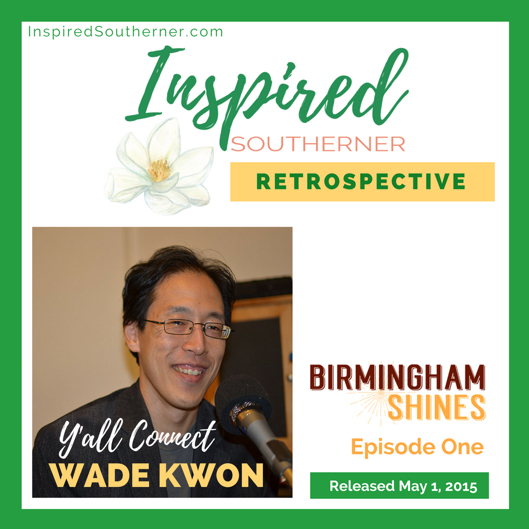 Birmingham Shines Podcast Rewind on InspiredSoutherner.com - Episode One with Y'all Connect Founder Wade Kwon - Instagram