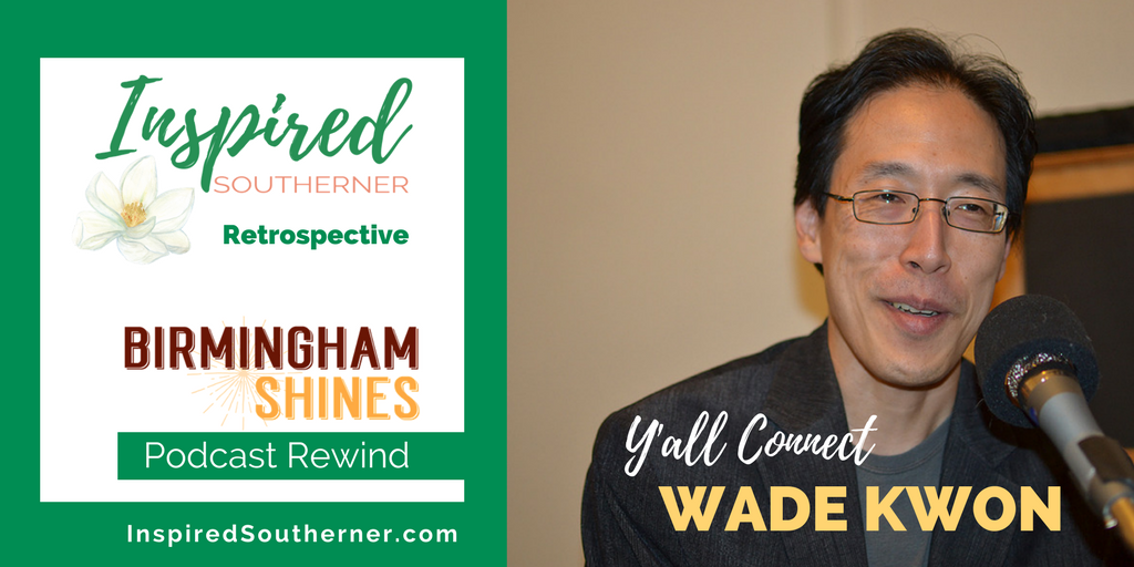 Birmingham Shines Podcast Rewind on InspiredSoutherner.com - Episode One with Y'all Connect Founder Wade Kwon - Twitter