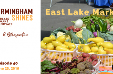 East Lake Farmers Market is the focus of Episode 40 of Birmingham Shines podcast, which we rewind this week on InspiredSoutherner.com. This episode includes brief conversations with farmers who sell at East Lake Market and a few students in the accelerated nursing program at Samford University. Recorded in June 2016 and published June 25, 2016. Listen here or subscribe on iTunes