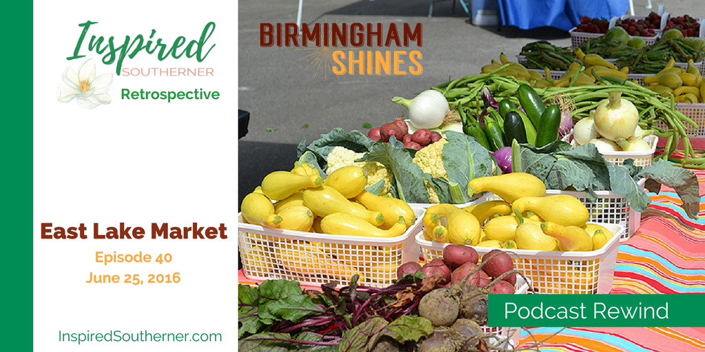 Rewind of East Lake Market episode 40 of Birmingham Shines podcast released June 25, 2016